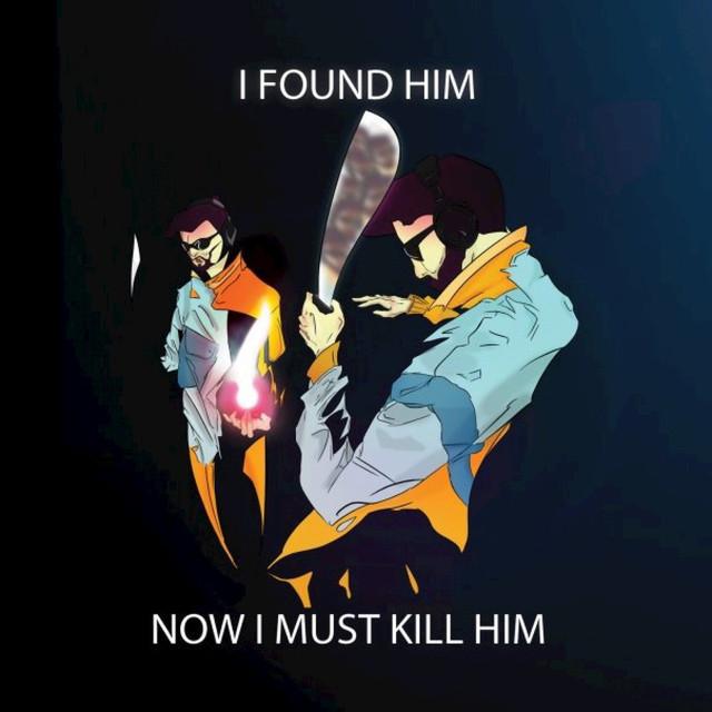 I Found Him Now I Must Kill Him