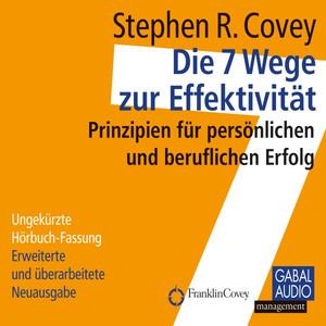 Die 7 Wege zur Effektivität (Prinzipien für persönlichen und beruflichen Erfolg) Audiobook