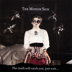 The truth will catch you, just wait... - The Motion Sick