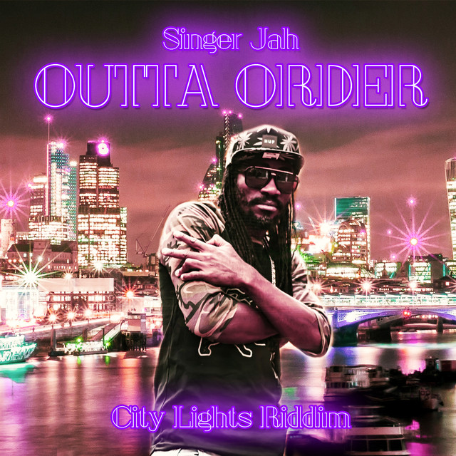 Outta Order (City Lights Riddim) by Singer Jah on Spotify