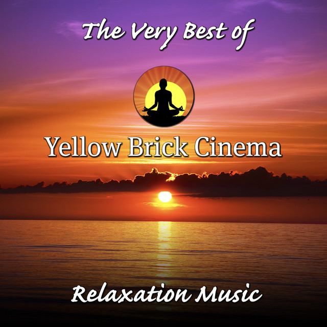 The Very Best of Yellow Brick Cinema: Relaxation Music