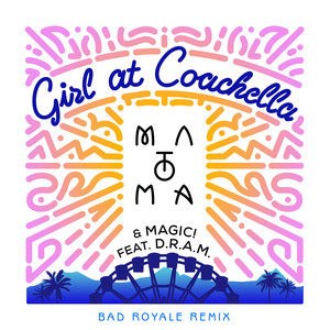 Girl At Coachella (with Matoma & MAGIC! feat. DRAM) [Bad Royale Remix]