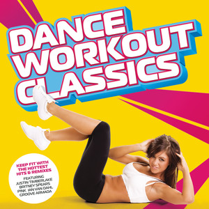 Dance Workout Classics; Keep Fit With The Hottest Hits & Remixes album