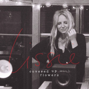 Covered Up With Flowers - Lissie