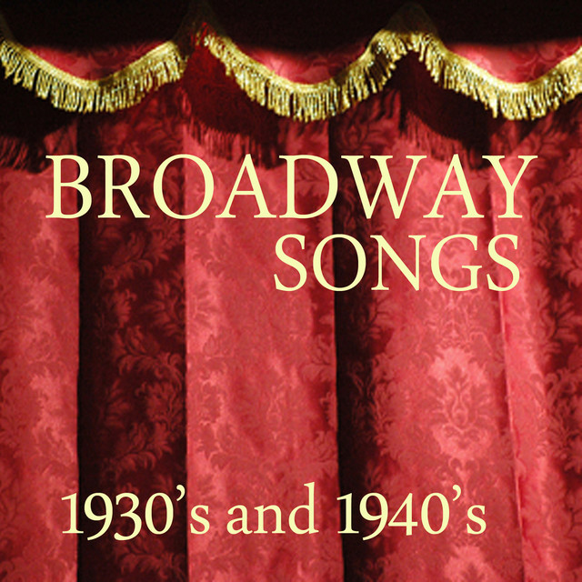 Broadway Songs - 1930s and 1940s Music by 1930s and 1940s