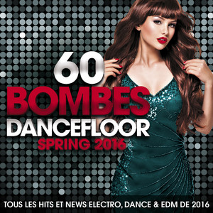 60 Bombes Dancefloor Spring 2016 (Tous les hits et news Electro, Dance & EDM de 2016)