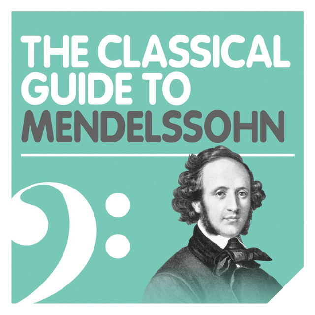 The Classical Guide to Mendelssohn