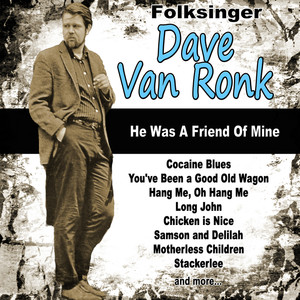 Folksinger Dave Van Ronk: He Was a Friend of Mine album