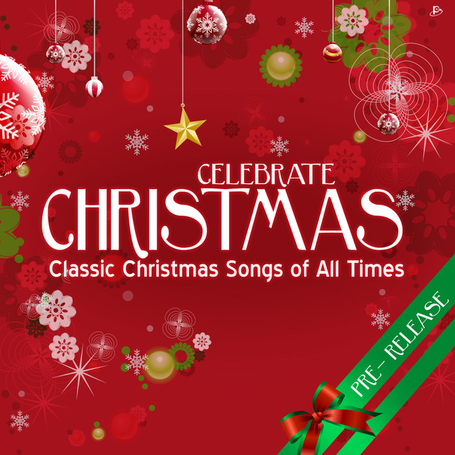 celebrate christmas classic christmas songs of all times by various artists on spotify - Classic Christmas Songs