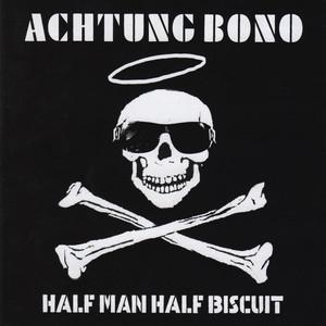 Achtung Bono - Half Man Half Biscuit