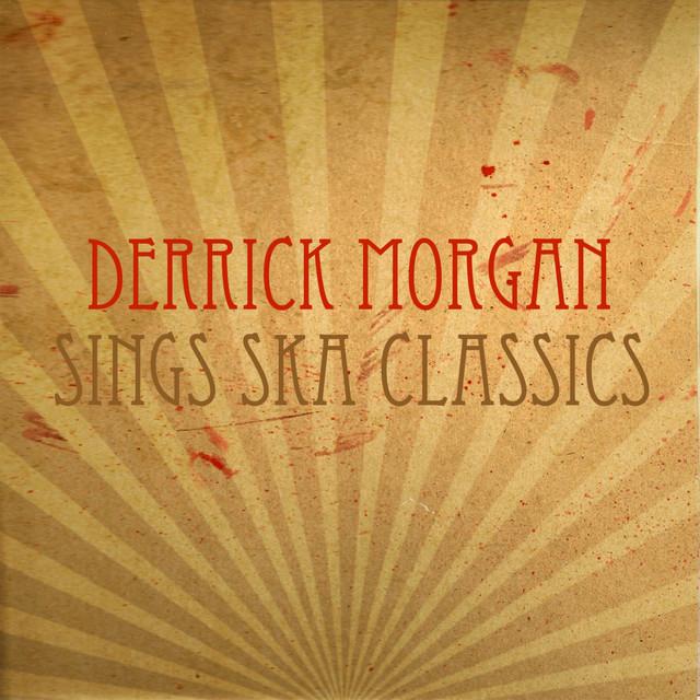 Derrick Morgan Sings Ska Classics