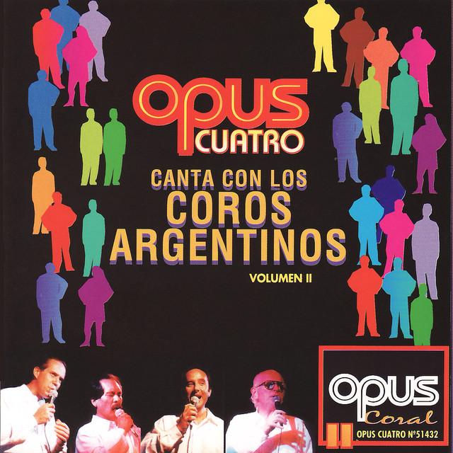 Canta Con Los Coros Argentinos Vol  II by Opus Cuatro on Spotify