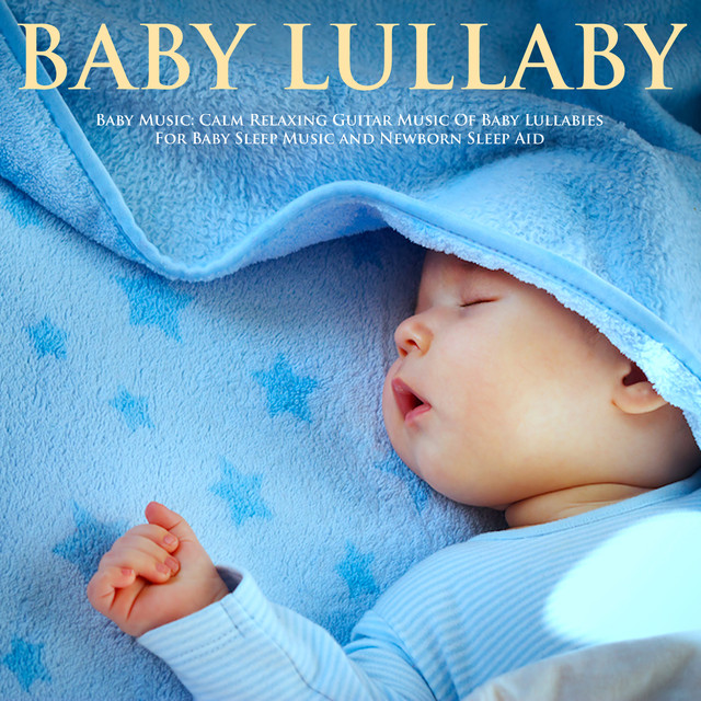 Calm Relaxing Guitar Music Of Baby Lullabies For Baby Sleep Music And Newborn Sleep Aid By Baby Lullaby On Spotify
