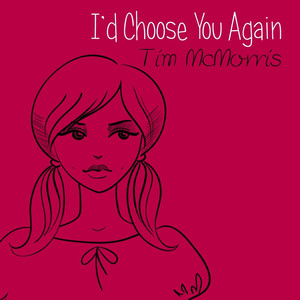 I'd Choose You Again - Tim McMorris