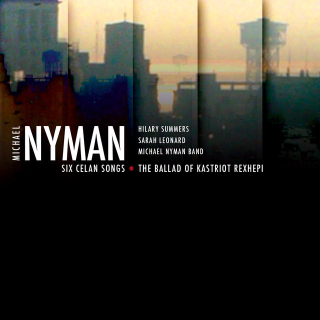 Nyman: Six Celan Songs - The Ballad of Kastriot Rexhepi