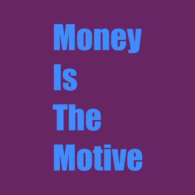 Money Is the Motive