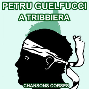 A Tribbiera - Les plus belles Chansons Corses de Petru Guelfucci album