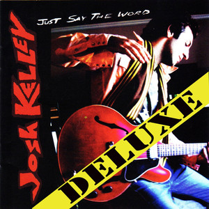 Just Say The Word Deluxe - Josh Kelley