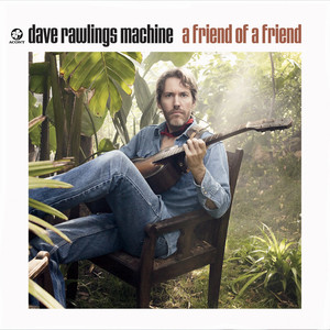 Album cover for A Friend of a Friend by Dave Rawlings Machine