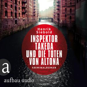 Inspektor Takeda und die Toten von Altona - Inspektor Takeda ermittelt, Band 1 (Ungekürzt) Audiobook