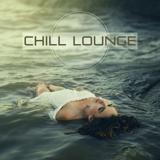 Chill Lounge – Chillout Relaxation, Relax Yourself, Beach Drinks, Cocktail Bar