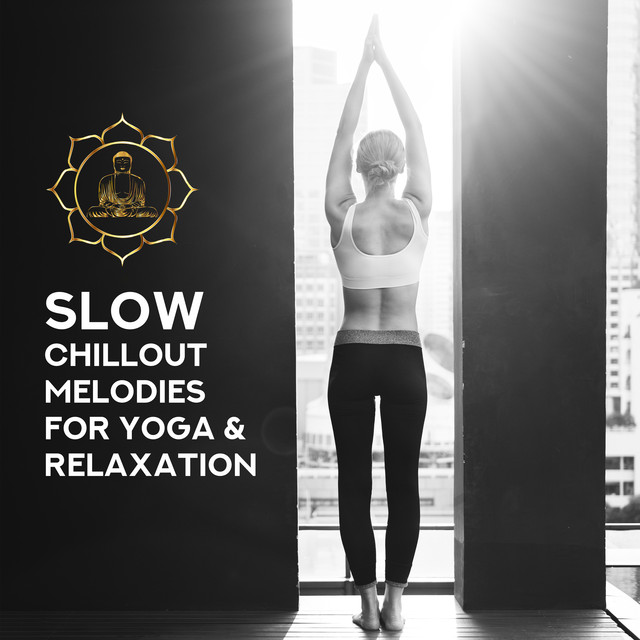 Slow Chillout Melodies for Yoga & Relaxation by Garden of Zen Music