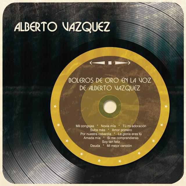 Boleros de Oro en la Voz de Alberto Vázquez