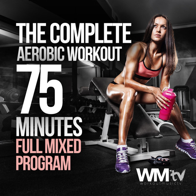 The Complete Aerobic Workout (75 Minutes Full Mixed Program 10 Min. Warm-up + 30 Min. Aerobic Exercises + 10 Min. Cool Down + 15 Min. Resistance Training + 10 Min. Cool Down)