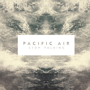 Stop Talking  - Pacific Air
