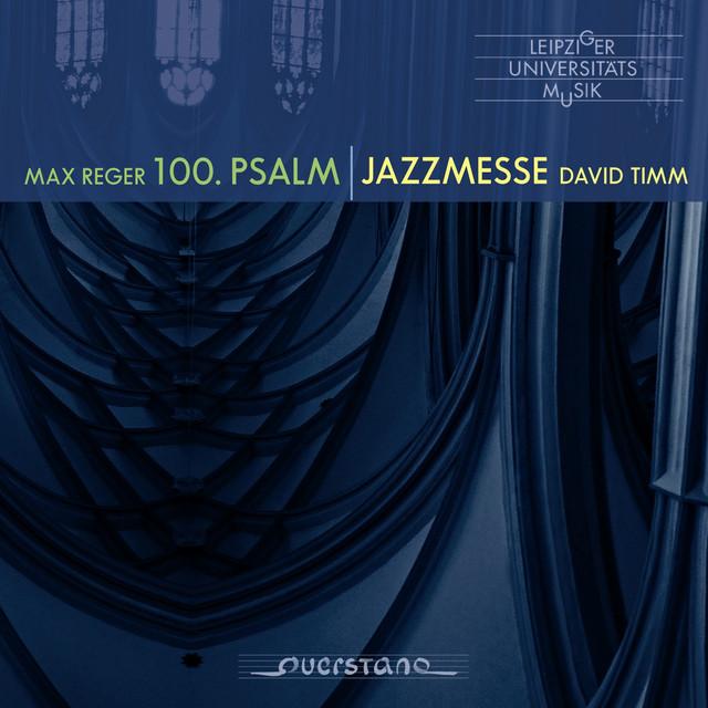Max Reger: Psalm 100, Op. 106 & David Timm: Jazzmesse