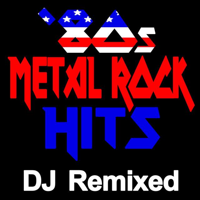 80s Metal Rock Hits (DJ Remixed) by DJ Remix Factory on Spotify