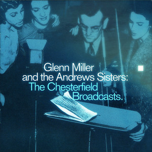 Glenn Miller And The Andrews Sisters: The Chesterfield Broadcasts album