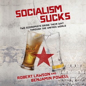Socialism Sucks - Two Economists Drink Their Way Through the Unfree World (Unabridged) Audiobook