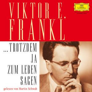 Viktor E. Frankl: ... trotzdem Ja zum Leben sagen Audiobook