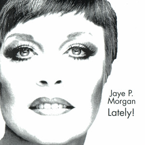 JAYE P. MORGAN LATELY! album