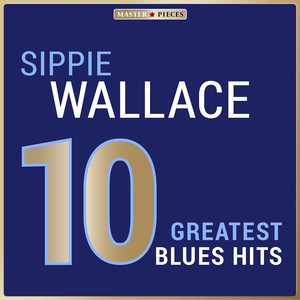 Masterpieces Presents Sippie Wallace: 10 Greatest Blues Hits album