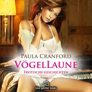 Vögellaune / 16 geile erotische Geschichten / Erotik Audio Story / Erotisches Hörbuch (Sex, Leidenschaft, Erotik und Lust) Audiobook