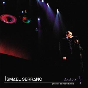 Principio De Incertidumbre - Ismael Serrano