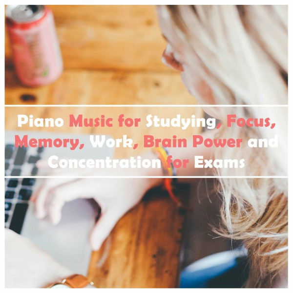 Album cover for Piano Music for Studying, Focus, Memory, Work, Brain Power and Concentration for Exams by Various Artists