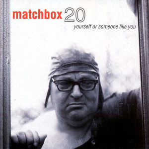 Yourself Or Someone Like You - Matchbox 20