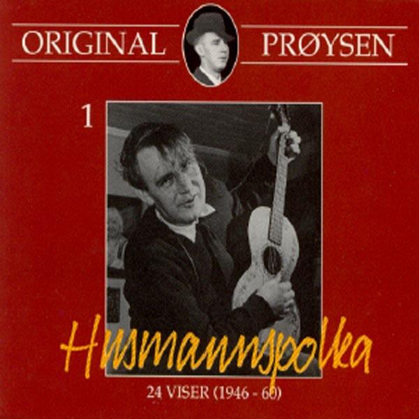 Original Prøysen 1 - Husmannspolka: 24 Viser 1946-60