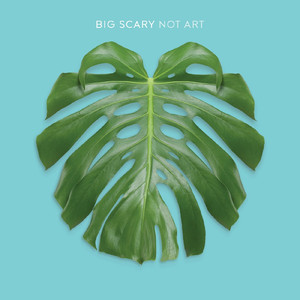 Not Art - Big Scary