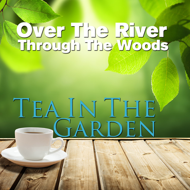 Over the River, Through the Woods, Tea in the Garden Albumcover