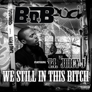 B.o.B, Juicy J, T.I. We Still In This Bitch (feat. T.I. and Juicy J) cover