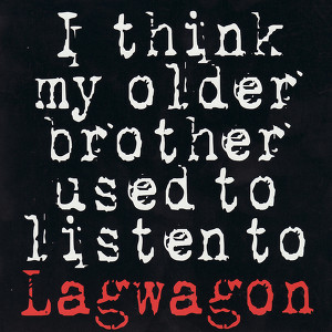 I Think My Older Brother Used To Listen To Lagwagon Albumcover