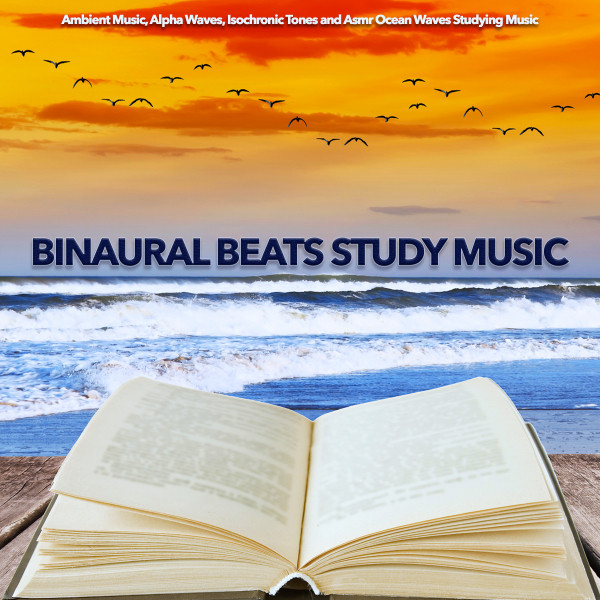 Binaural Beats Study Music: Ambient Music, Alpha Waves