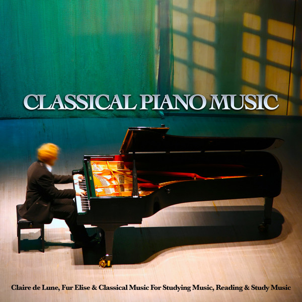 Classical Piano Music: Claire de Lune, Fur Elise & Classical