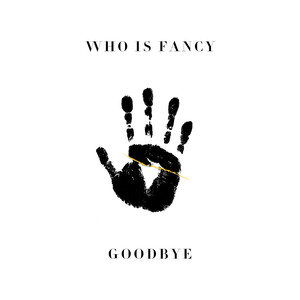 Goodbye - Who Is Fancy