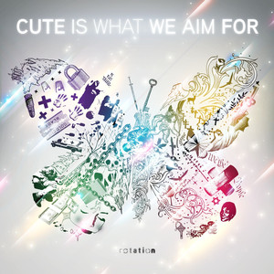 Rotation - Cute Is What We Aim For