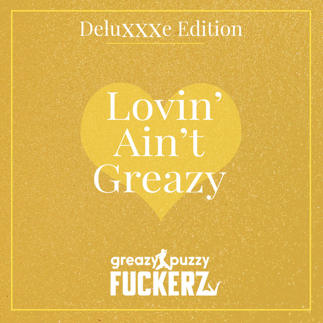 Lovin' Ain't Greazy (Deluxxxe Edition)